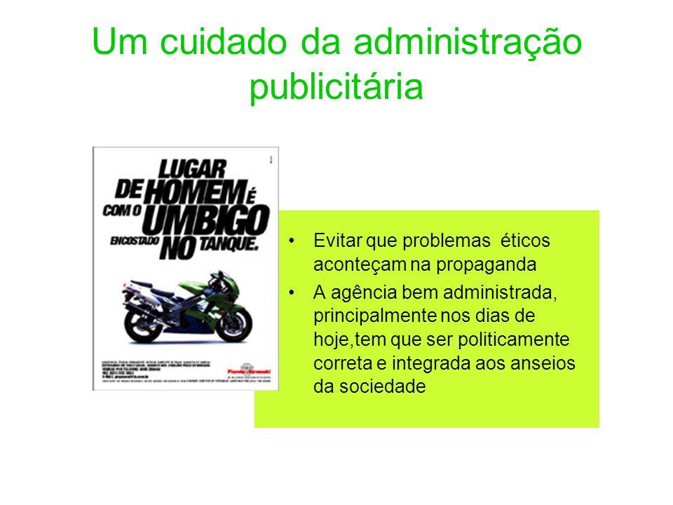 Um cuidado da administração publicitária Evitar que problemas éticos aconteçam na propaganda A agência bem administrada, principalmente nos dias de ho