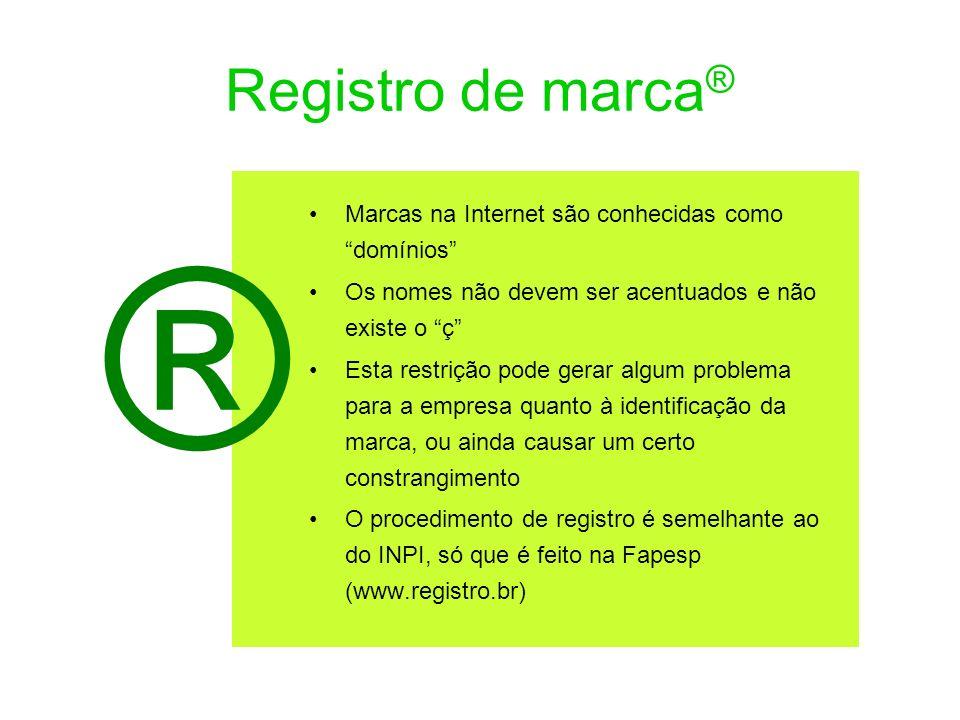 Registro de marca ® Marcas na Internet são conhecidas como domínios Os nomes não devem ser acentuados e não existe o ç Esta restrição pode gerar algum