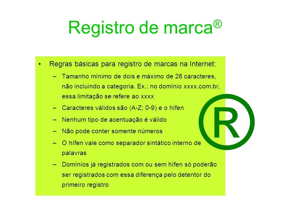 Registro de marca ® Regras básicas para registro de marcas na Internet: –Tamanho mínimo de dois e máximo de 26 caracteres, não incluindo a categoria.