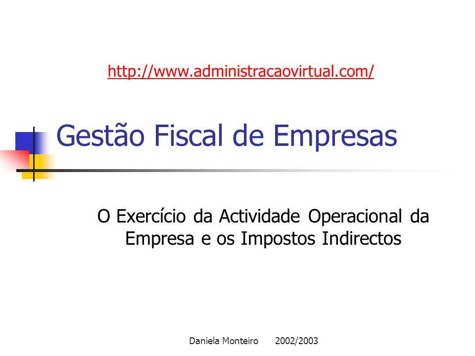 Daniela Monteiro 2002/2003 Gestão Fiscal de Empresas O Exercício da Actividade Operacional da Empresa e os Impostos Indirectos http://www.administraca