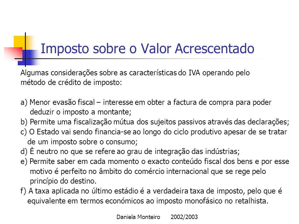 Daniela Monteiro 2002/2003 Imposto sobre o Valor Acrescentado Algumas considerações sobre as características do IVA operando pelo método de crédito de