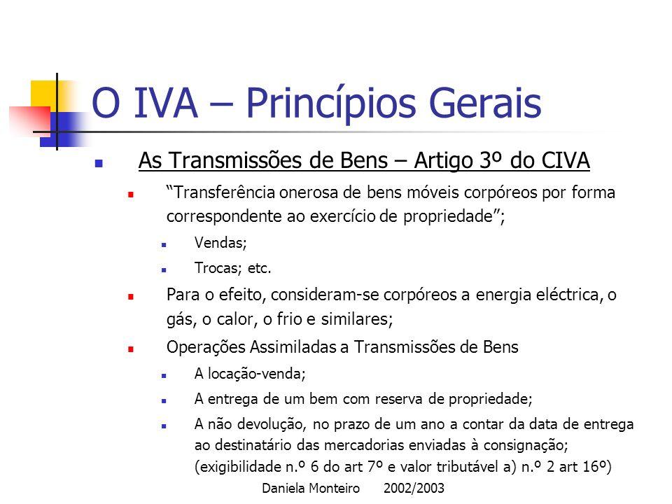 Daniela Monteiro 2002/2003 O IVA – Princípios Gerais As Transmissões de Bens – Artigo 3º do CIVA Transferência onerosa de bens móveis corpóreos por fo