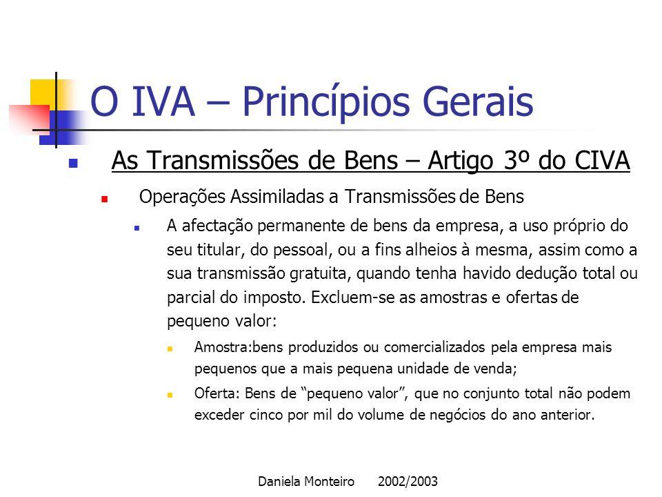 Daniela Monteiro 2002/2003 O IVA – Princípios Gerais As Transmissões de Bens – Artigo 3º do CIVA Operações Assimiladas a Transmissões de Bens A afecta