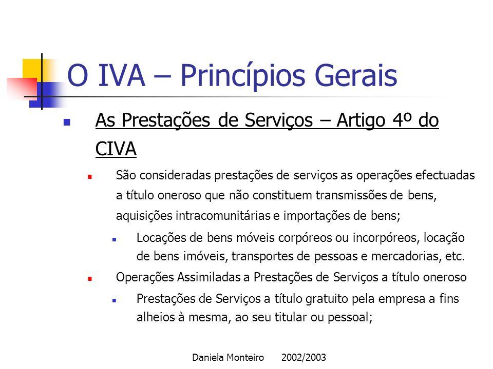 Daniela Monteiro 2002/2003 O IVA – Princípios Gerais As Prestações de Serviços – Artigo 4º do CIVA São consideradas prestações de serviços as operaçõe