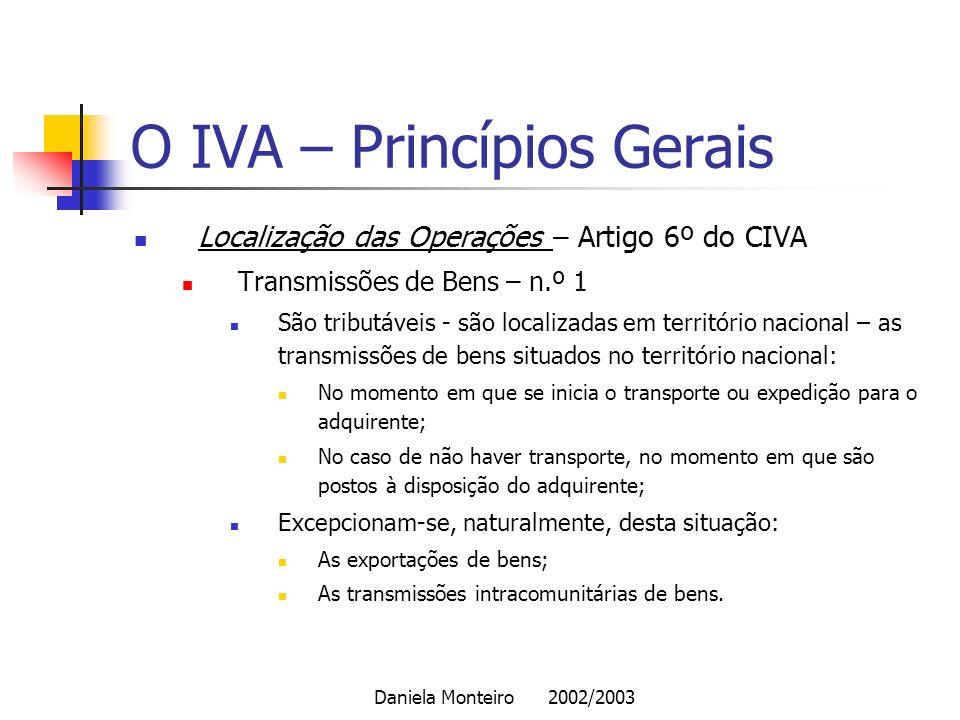 Daniela Monteiro 2002/2003 O IVA – Princípios Gerais Localização das Operações – Artigo 6º do CIVA Transmissões de Bens – n.º 1 São tributáveis - são