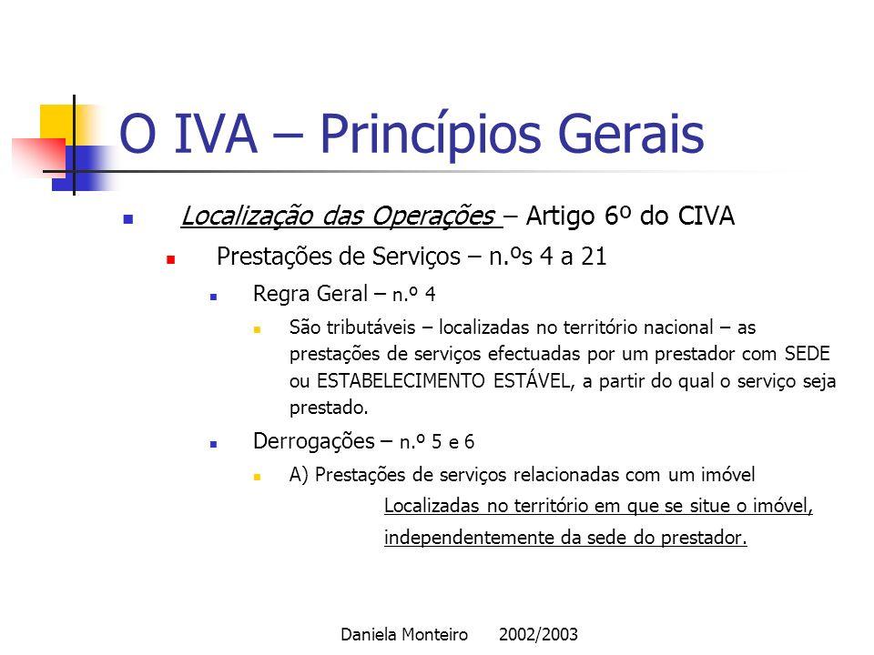 Daniela Monteiro 2002/2003 O IVA – Princípios Gerais Localização das Operações – Artigo 6º do CIVA Prestações de Serviços – n.ºs 4 a 21 Regra Geral –