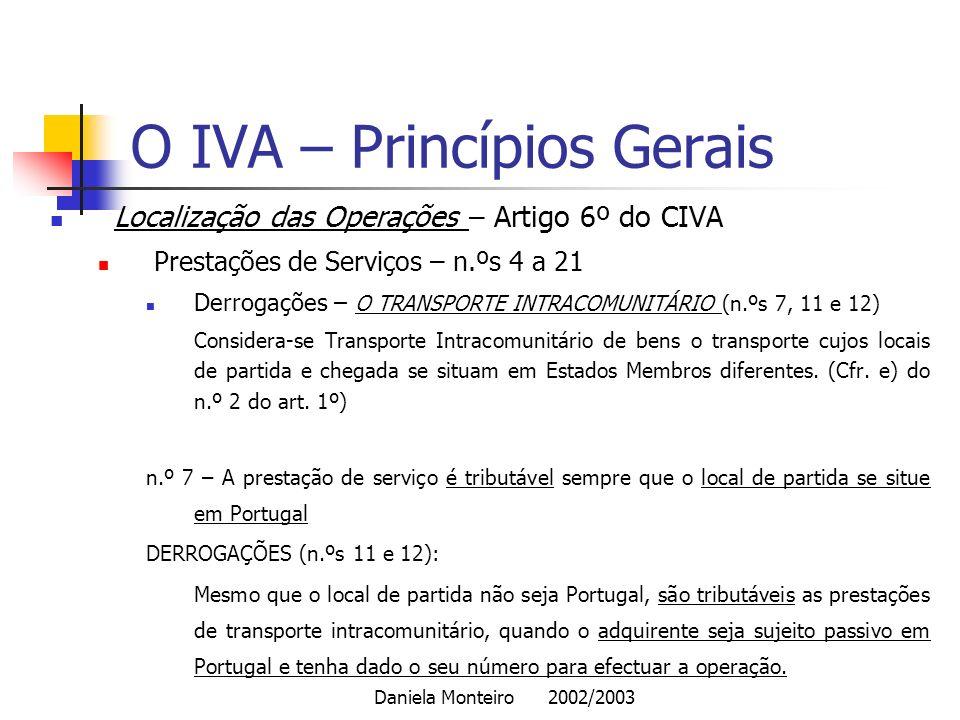 Daniela Monteiro 2002/2003 O IVA – Princípios Gerais Localização das Operações – Artigo 6º do CIVA Prestações de Serviços – n.ºs 4 a 21 Derrogações –