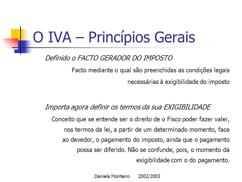 Daniela Monteiro 2002/2003 O IVA – Princípios Gerais Definido o FACTO GERADOR DO IMPOSTO Facto mediante o qual são preenchidas as condições legais nec