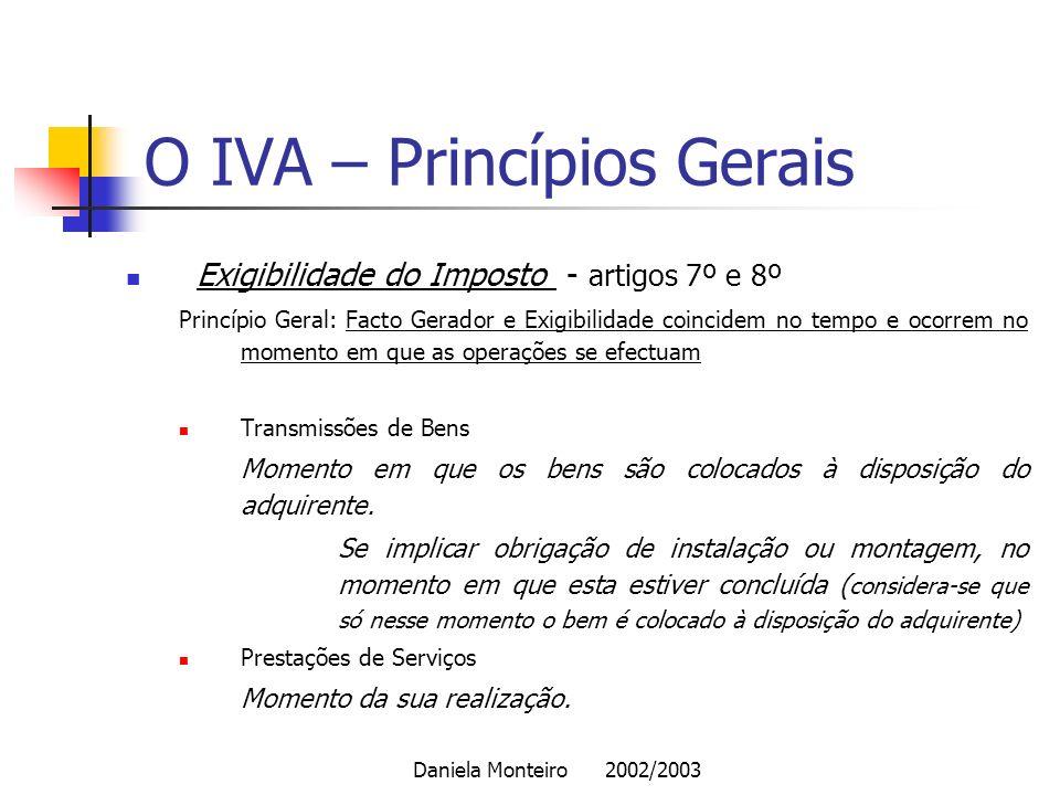 Daniela Monteiro 2002/2003 O IVA – Princípios Gerais Exigibilidade do Imposto - artigos 7º e 8º Princípio Geral: Facto Gerador e Exigibilidade coincid