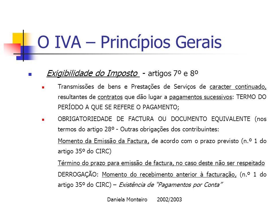 Daniela Monteiro 2002/2003 O IVA – Princípios Gerais Exigibilidade do Imposto - artigos 7º e 8º Transmissões de bens e Prestações de Serviços de carac