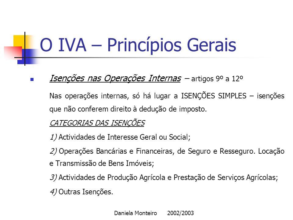 Daniela Monteiro 2002/2003 O IVA – Princípios Gerais Isenções nas Operações Internas – artigos 9º a 12º Nas operações internas, só há lugar a ISENÇÕES