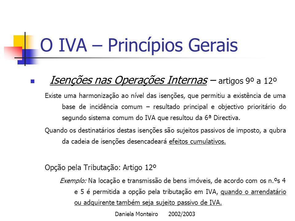 Daniela Monteiro 2002/2003 O IVA – Princípios Gerais Isenções nas Operações Internas – artigos 9º a 12º Existe uma harmonização ao nível das isenções,