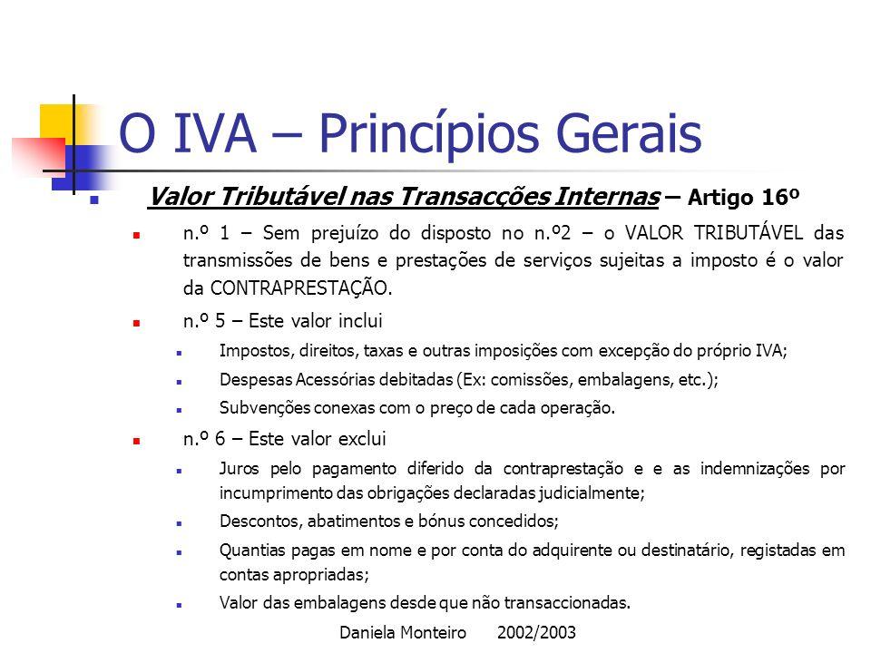 Daniela Monteiro 2002/2003 O IVA – Princípios Gerais Valor Tributável nas Transacções Internas – Artigo 16º n.º 1 – Sem prejuízo do disposto no n.º2 –