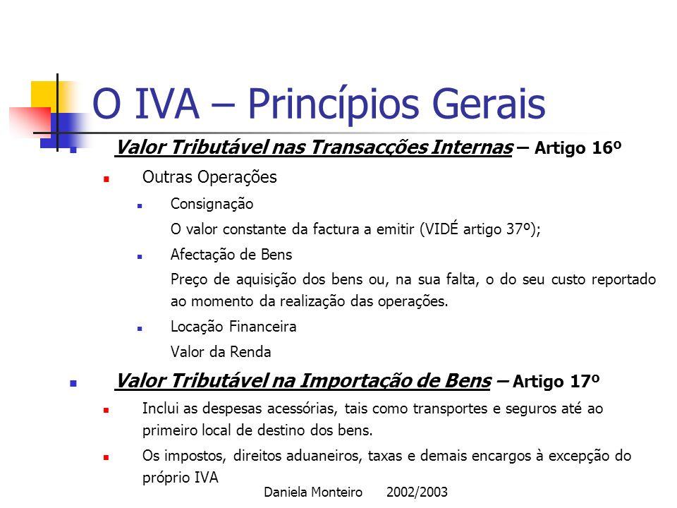 Daniela Monteiro 2002/2003 O IVA – Princípios Gerais Valor Tributável nas Transacções Internas – Artigo 16º Outras Operações Consignação O valor const