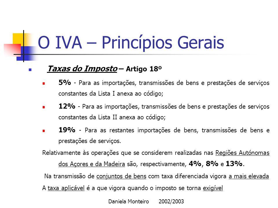 Daniela Monteiro 2002/2003 O IVA – Princípios Gerais Taxas do Imposto – Artigo 18º 5% - Para as importações, transmissões de bens e prestações de serv