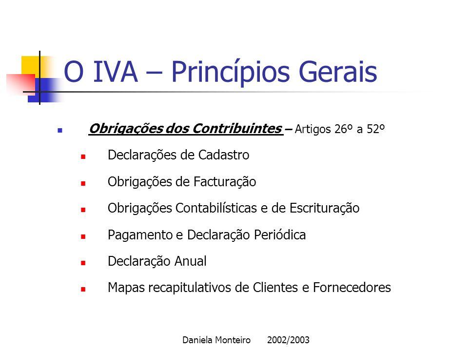 Daniela Monteiro 2002/2003 O IVA – Princípios Gerais Obrigações dos Contribuintes – Artigos 26º a 52º Declarações de Cadastro Obrigações de Facturação