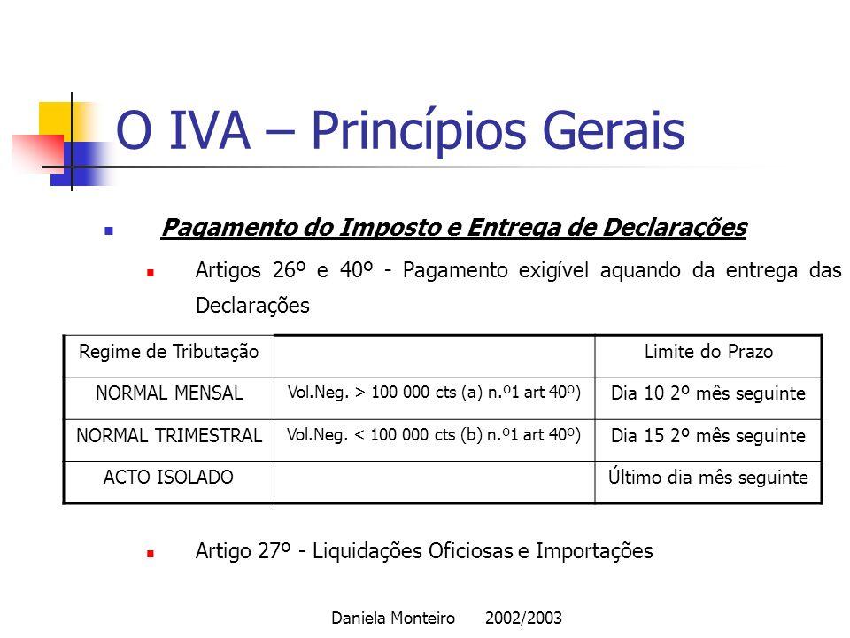 Daniela Monteiro 2002/2003 O IVA – Princípios Gerais Pagamento do Imposto e Entrega de Declarações Artigos 26º e 40º - Pagamento exigível aquando da e