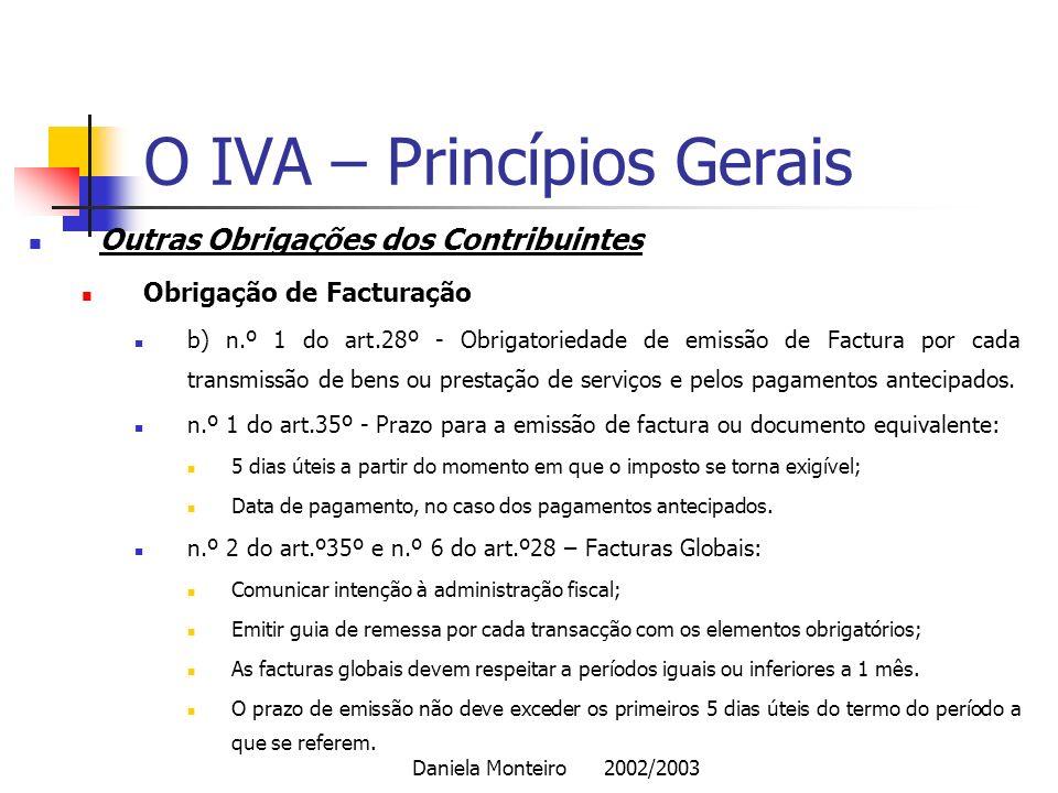 Daniela Monteiro 2002/2003 O IVA – Princípios Gerais Outras Obrigações dos Contribuintes Obrigação de Facturação b) n.º 1 do art.28º - Obrigatoriedade