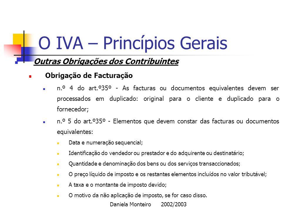 Daniela Monteiro 2002/2003 O IVA – Princípios Gerais Outras Obrigações dos Contribuintes Obrigação de Facturação n.º 4 do art.º35º - As facturas ou do