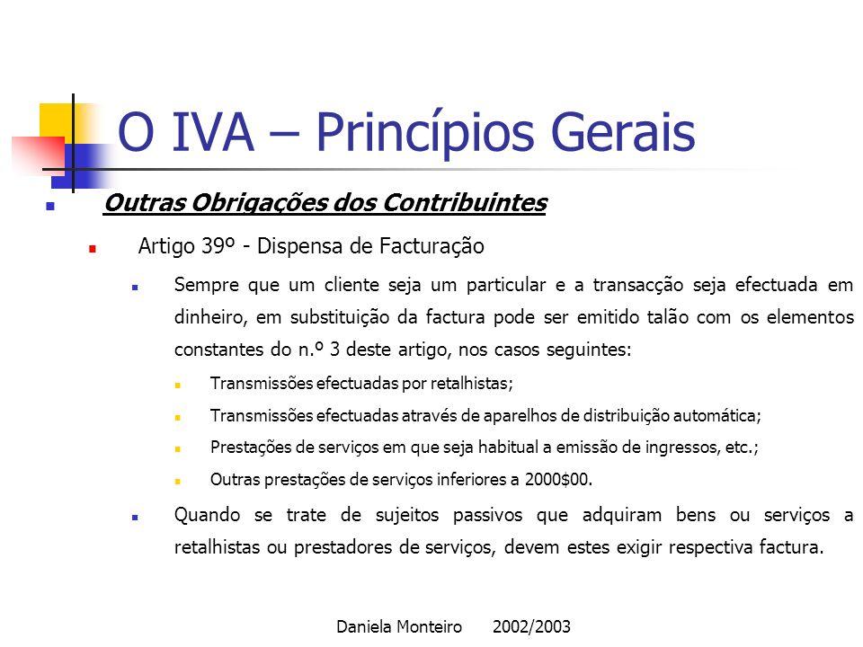 Daniela Monteiro 2002/2003 O IVA – Princípios Gerais Outras Obrigações dos Contribuintes Artigo 39º - Dispensa de Facturação Sempre que um cliente sej