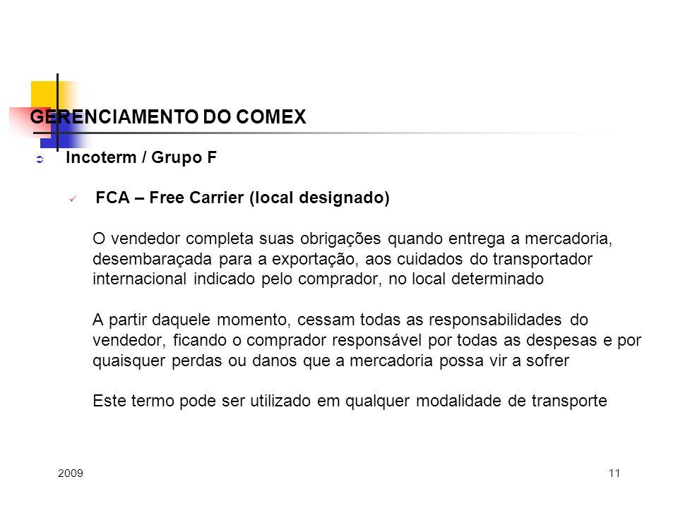 11 Incoterm / Grupo F FCA – Free Carrier (local designado) O vendedor completa suas obrigações quando entrega a mercadoria, desembaraçada para a expor