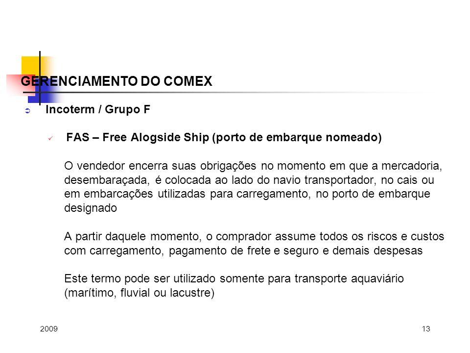13 Incoterm / Grupo F FAS – Free Alogside Ship (porto de embarque nomeado) O vendedor encerra suas obrigações no momento em que a mercadoria, desembar