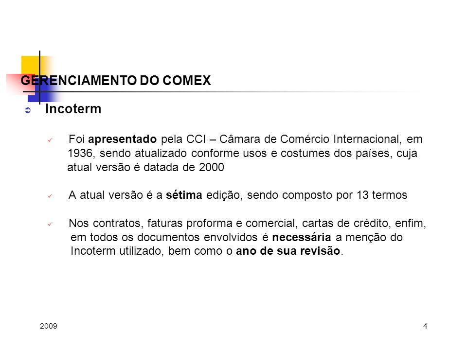 4 Incoterm Foi apresentado pela CCI – Câmara de Comércio Internacional, em 1936, sendo atualizado conforme usos e costumes dos países, cuja atual vers
