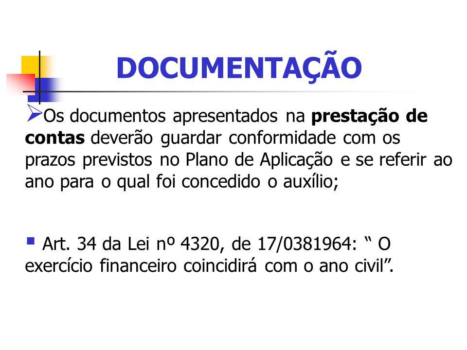 DOCUMENTAÇÃO Os documentos apresentados na prestação de contas deverão guardar conformidade com os prazos previstos no Plano de Aplicação e se referir