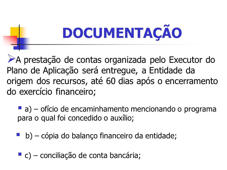 DOCUMENTAÇÃO A prestação de contas organizada pelo Executor do Plano de Aplicação será entregue, a Entidade da origem dos recursos, até 60 dias após o