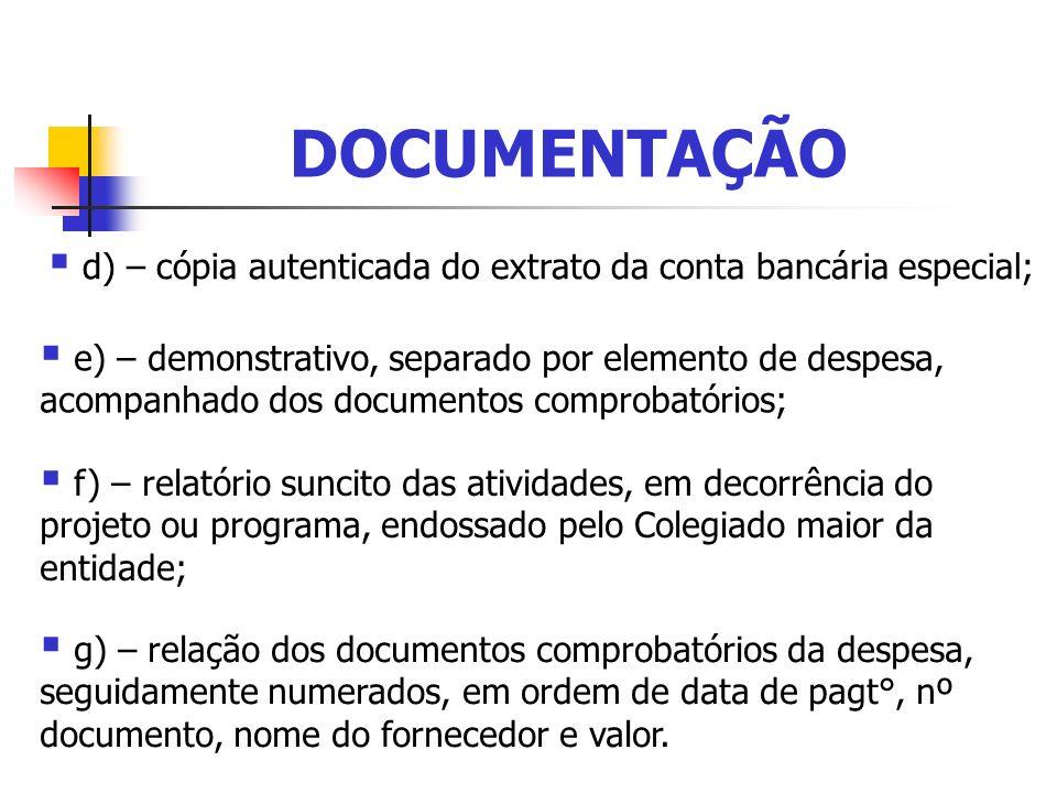 DOCUMENTAÇÃO d) – cópia autenticada do extrato da conta bancária especial; e) – demonstrativo, separado por elemento de despesa, acompanhado dos docum