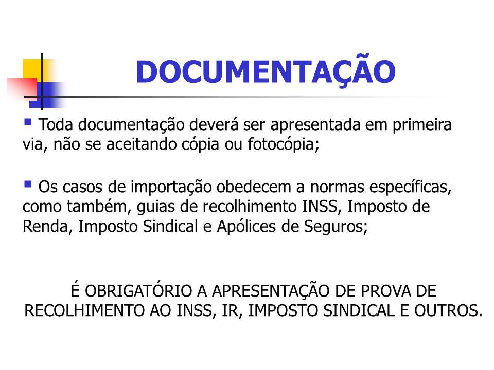 DOCUMENTAÇÃO Toda documentação deverá ser apresentada em primeira via, não se aceitando cópia ou fotocópia; Os casos de importação obedecem a normas e