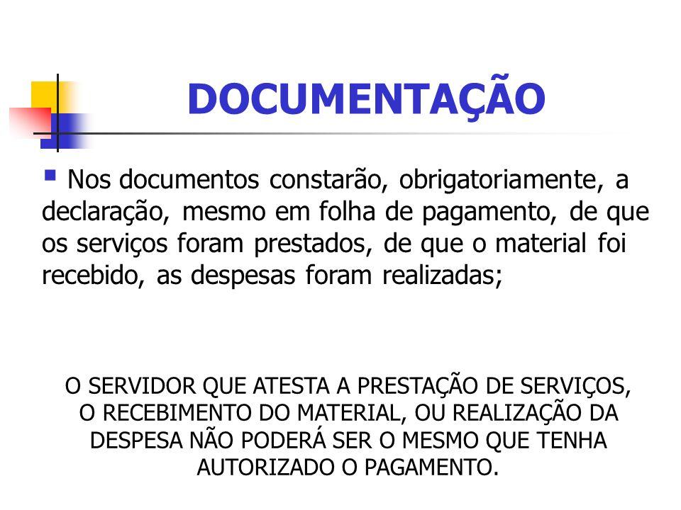 DOCUMENTAÇÃO Nos documentos constarão, obrigatoriamente, a declaração, mesmo em folha de pagamento, de que os serviços foram prestados, de que o mater