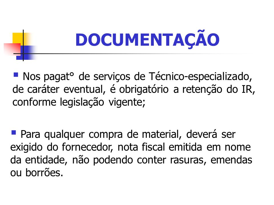 DOCUMENTAÇÃO Nos pagat° de serviços de Técnico-especializado, de caráter eventual, é obrigatório a retenção do IR, conforme legislação vigente; Para q