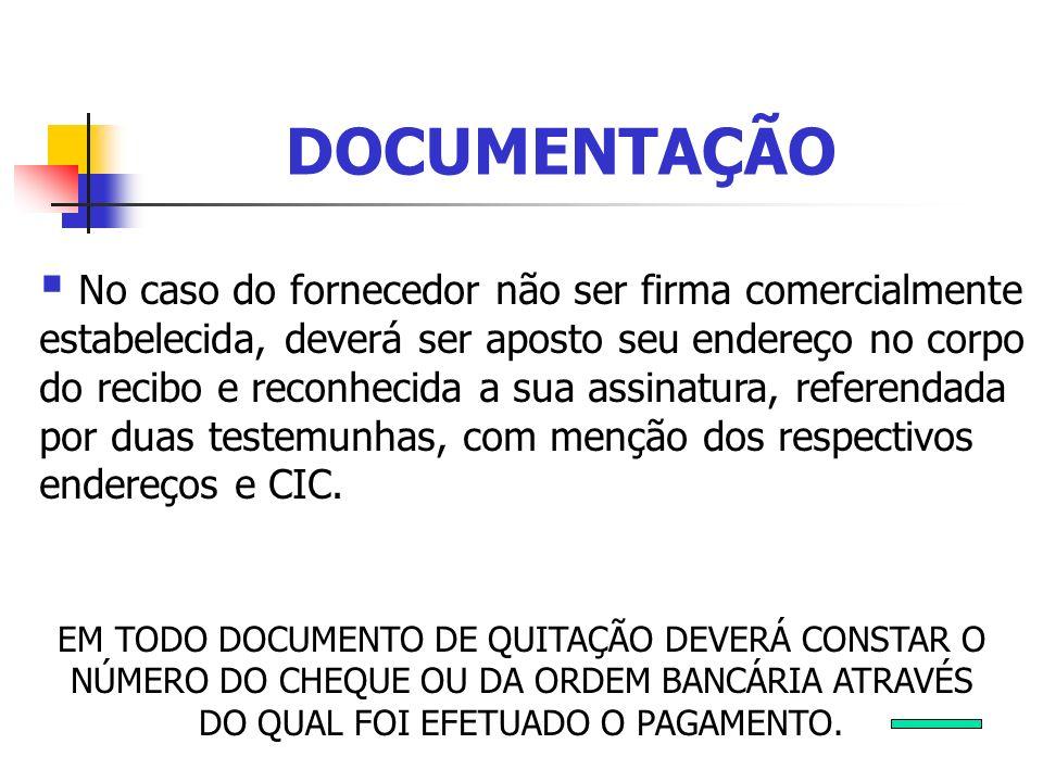 DOCUMENTAÇÃO No caso do fornecedor não ser firma comercialmente estabelecida, deverá ser aposto seu endereço no corpo do recibo e reconhecida a sua as