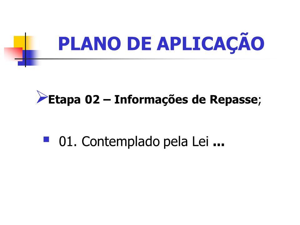 PLANO DE APLICAÇÃO Etapa 02 – Informações de Repasse; 01. Contemplado pela Lei...