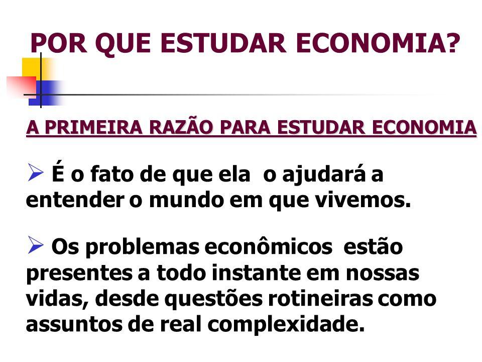 POR QUE ESTUDAR ECONOMIA? A PRIMEIRA RAZÃO PARA ESTUDAR ECONOMIA É o fato de que ela o ajudará a entender o mundo em que vivemos. Os problemas econômi