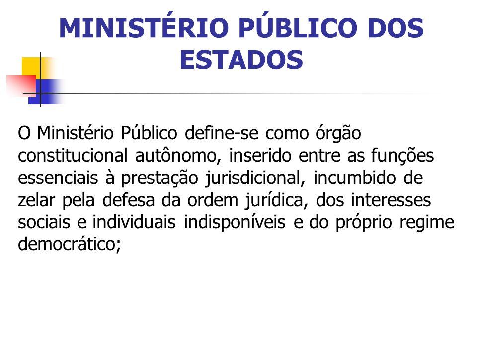 MINISTÉRIO PÚBLICO DOS ESTADOS O Ministério Público define-se como órgão constitucional autônomo, inserido entre as funções essenciais à prestação jur