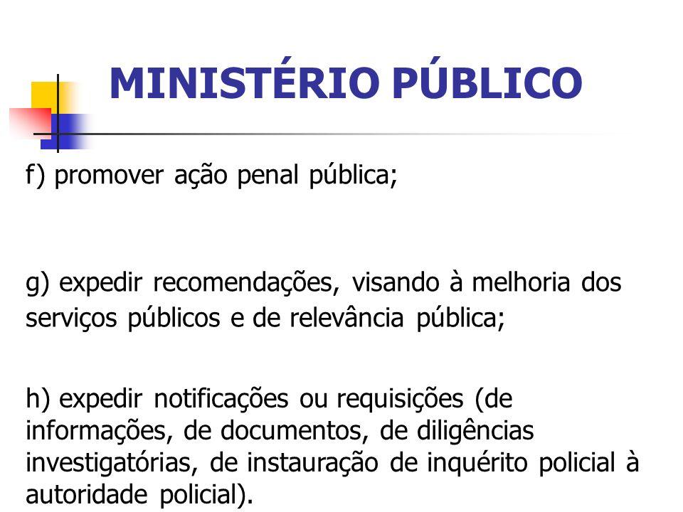MINISTÉRIO PÚBLICO f) promover ação penal pública; h) expedir notificações ou requisições (de informações, de documentos, de diligências investigatóri