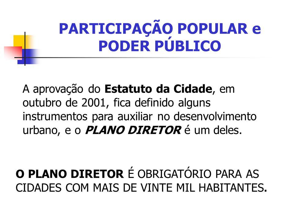 PARTICIPAÇÃO POPULAR e PODER PÚBLICO A aprovação do Estatuto da Cidade, em outubro de 2001, fica definido alguns instrumentos para auxiliar no desenvo