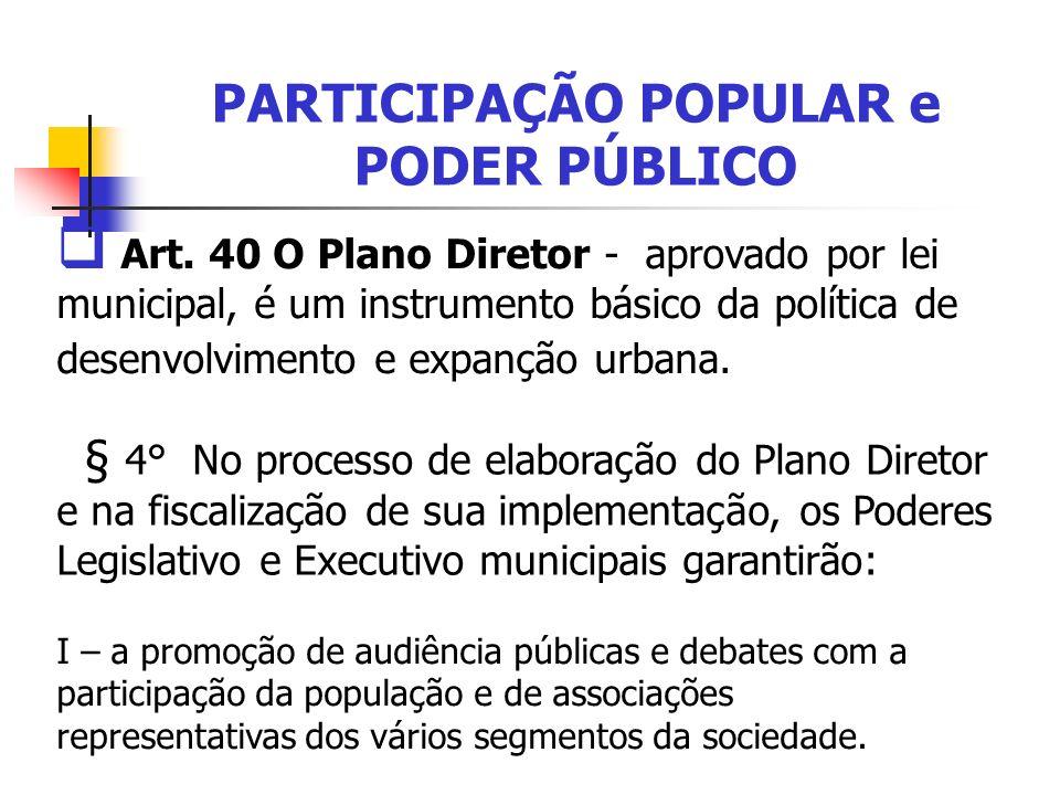 PARTICIPAÇÃO POPULAR e PODER PÚBLICO Art. 40 O Plano Diretor - aprovado por lei municipal, é um instrumento básico da política de desenvolvimento e ex