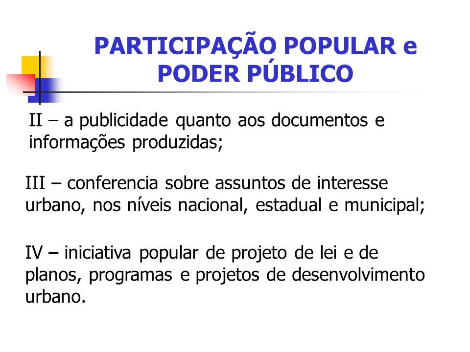 PARTICIPAÇÃO POPULAR e PODER PÚBLICO II – a publicidade quanto aos documentos e informações produzidas; III – conferencia sobre assuntos de interesse
