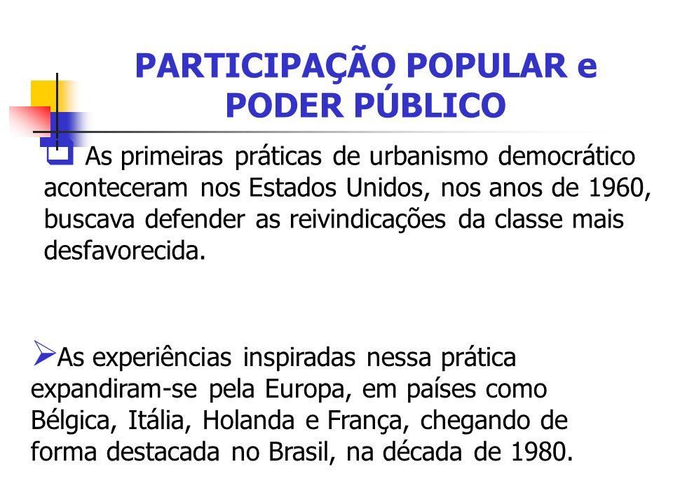 PARTICIPAÇÃO POPULAR e PODER PÚBLICO A aprovação do Estatuto da Cidade, em outubro de 2001, fica definido alguns instrumentos para auxiliar no desenvolvimento urbano, e o PLANO DIRETOR é um deles.