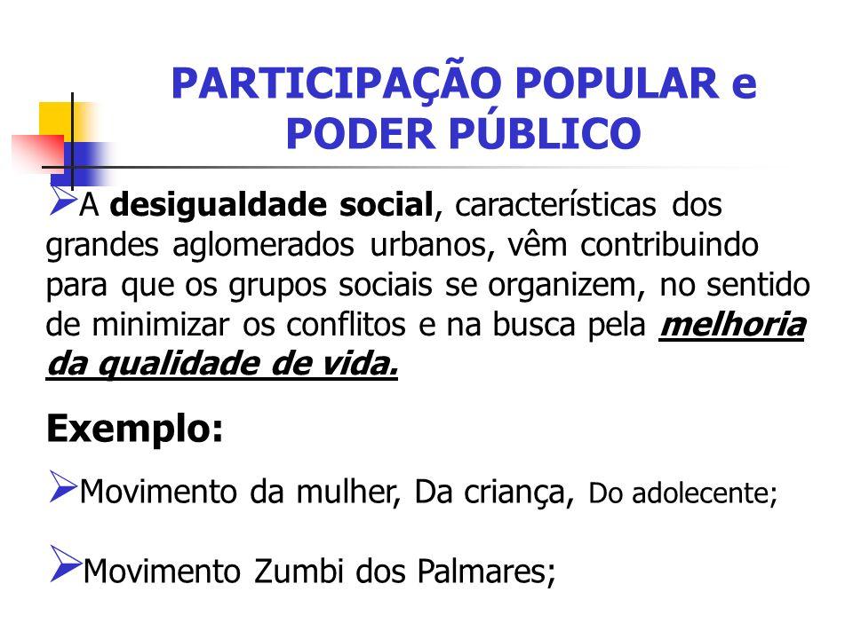 PARTICIPAÇÃO POPULAR e PODER PÚBLICO A desigualdade social, características dos grandes aglomerados urbanos, vêm contribuindo para que os grupos socia