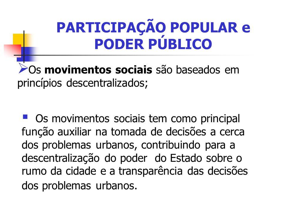 PARTICIPAÇÃO POPULAR e PODER PÚBLICO Os movimentos sociais são baseados em princípios descentralizados; Os movimentos sociais tem como principal funçã