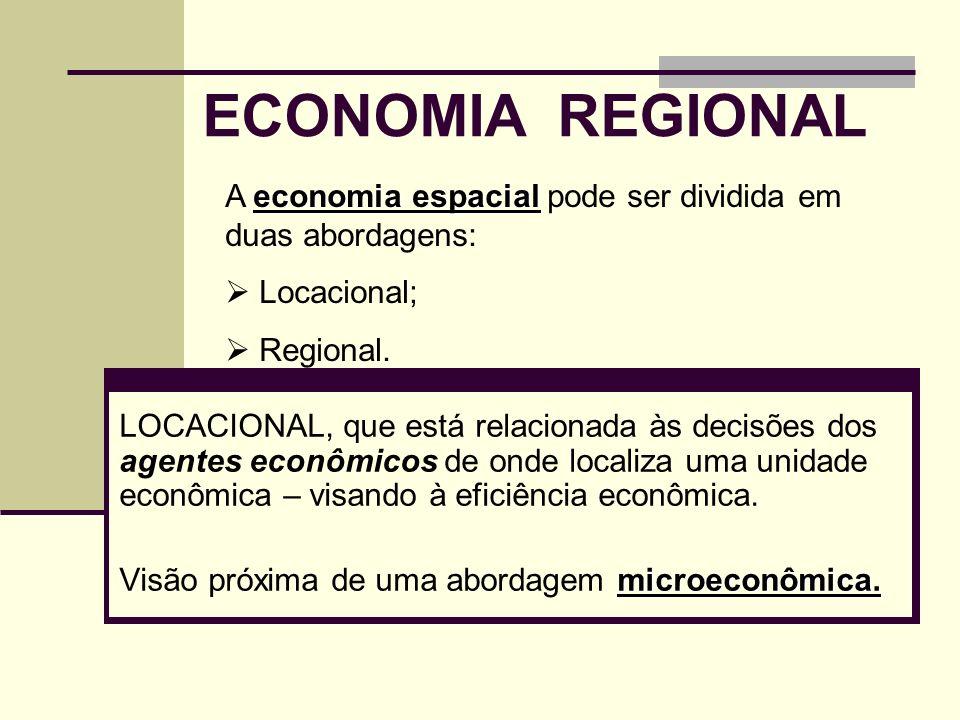 ECONOMIA REGIONAL LOCACIONAL, que está relacionada às decisões dos agentes econômicos de onde localiza uma unidade econômica – visando à eficiência ec