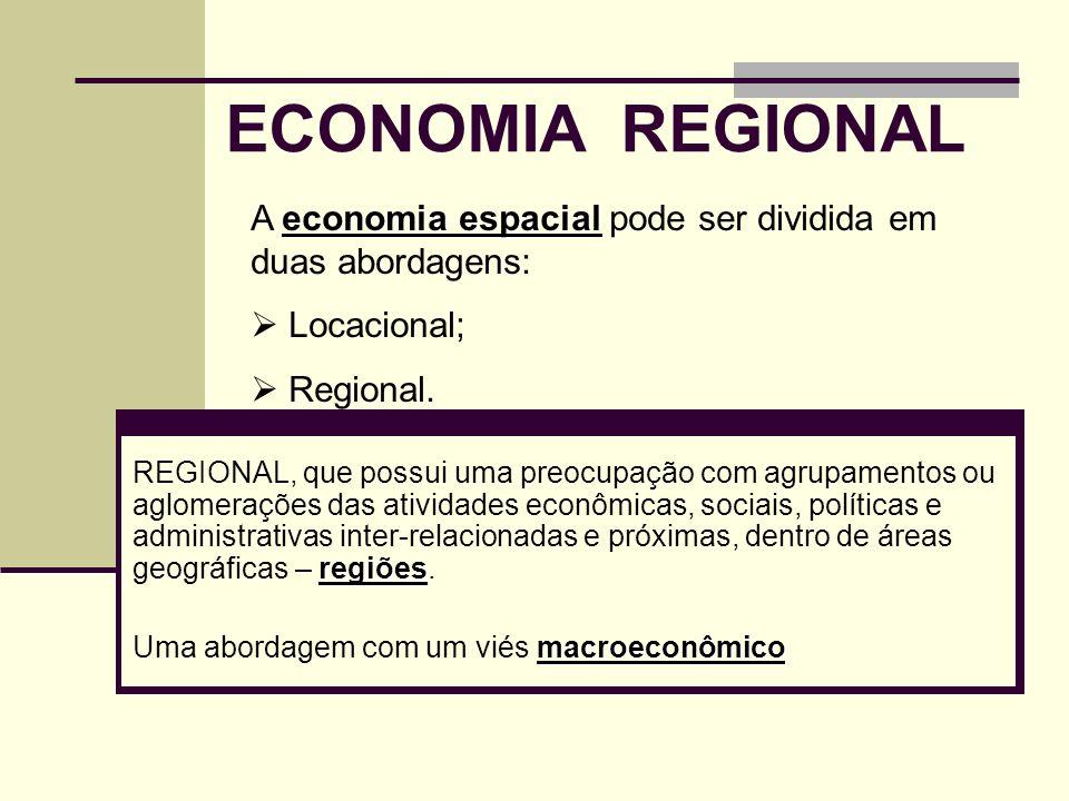 ECONOMIA REGIONAL regiões REGIONAL, que possui uma preocupação com agrupamentos ou aglomerações das atividades econômicas, sociais, políticas e admini