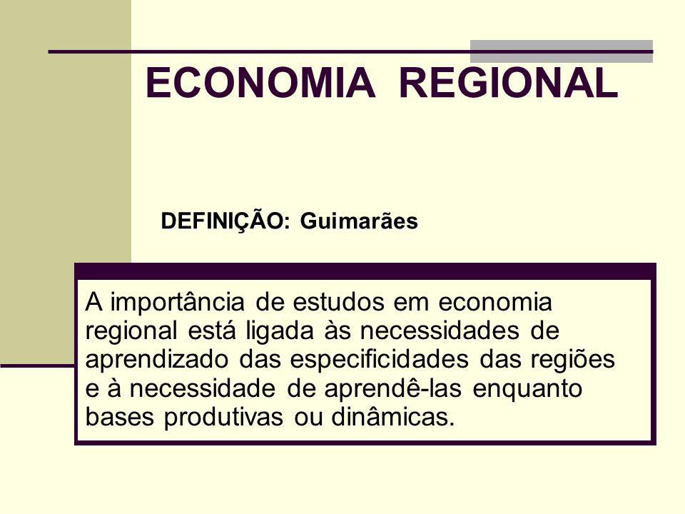ECONOMIA REGIONAL A importância de estudos em economia regional está ligada às necessidades de aprendizado das especificidades das regiões e à necessi