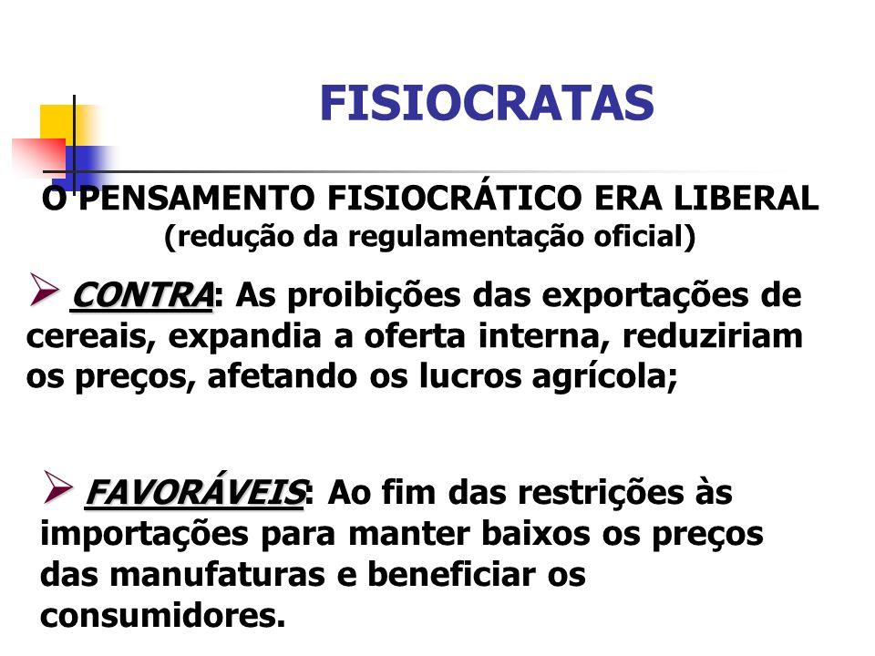 FISIOCRATAS O PENSAMENTO FISIOCRÁTICO ERA LIBERAL (redução da regulamentação oficial) CONTRA CONTRA: As proibições das exportações de cereais, expandi