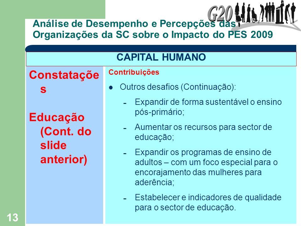 13 Análise de Desempenho e Percepções das Organizações da SC sobre o Impacto do PES 2009 Constataçõe s Educação (Cont. do slide anterior) Contribuiçõe