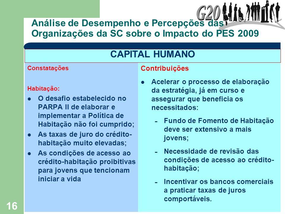 16 Análise de Desempenho e Percepções das Organizações da SC sobre o Impacto do PES 2009 Constatações Habitação: O desafio estabelecido no PARPA II de